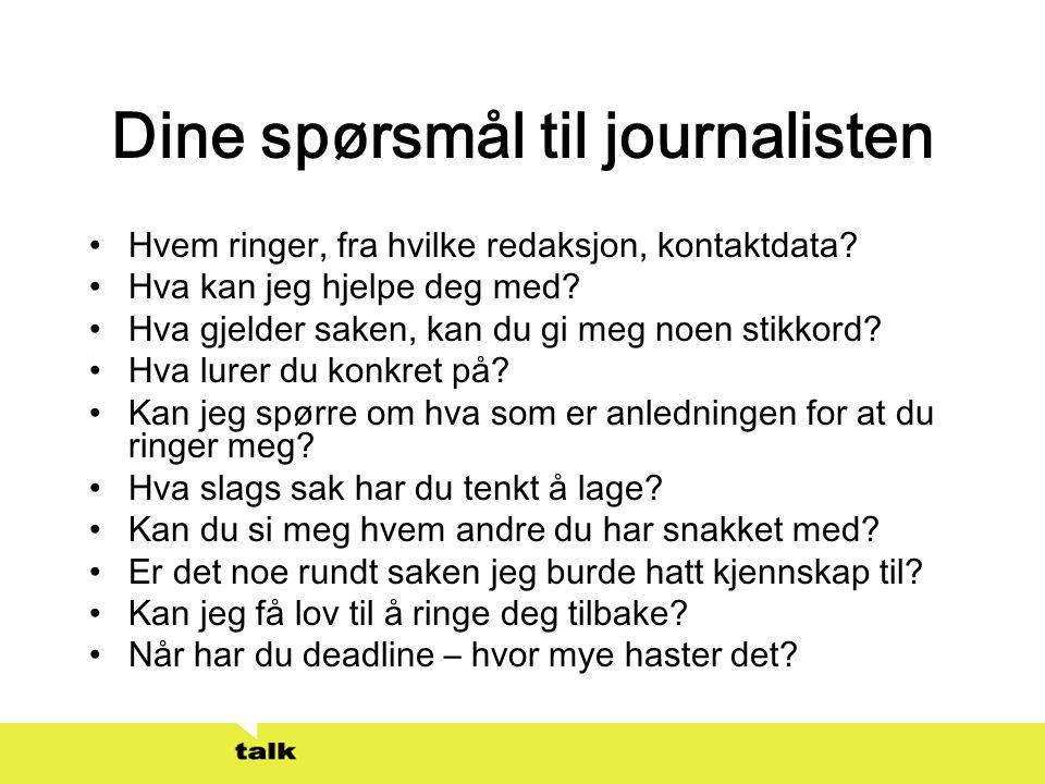Dine spørsmål til journalisten •Hvem ringer, fra hvilke redaksjon, kontaktdata? •Hva kan jeg hjelpe deg med? •Hva gjelder saken, kan du gi meg noen st