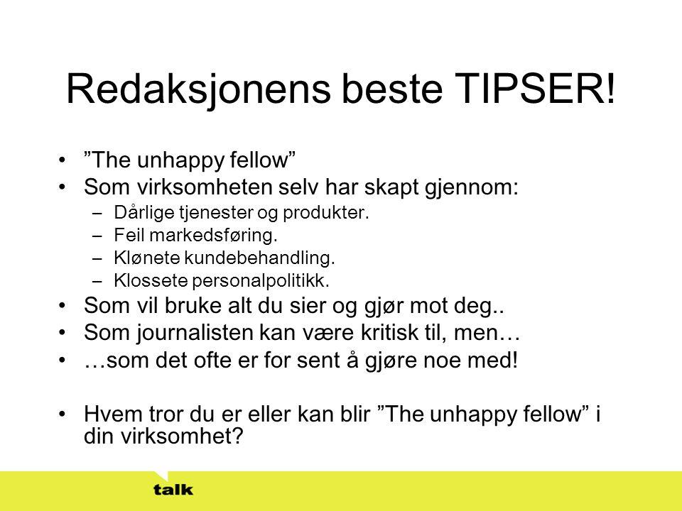 """Redaksjonens beste TIPSER! •""""The unhappy fellow"""" •Som virksomheten selv har skapt gjennom: –Dårlige tjenester og produkter. –Feil markedsføring. –Kløn"""