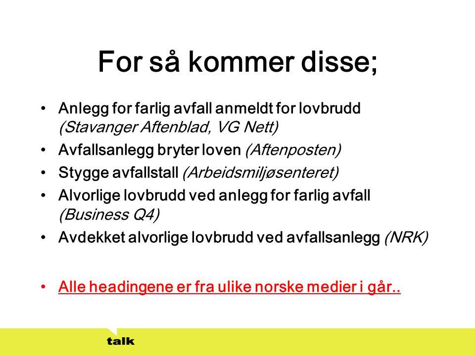 For så kommer disse; •Anlegg for farlig avfall anmeldt for lovbrudd (Stavanger Aftenblad, VG Nett) •Avfallsanlegg bryter loven (Aftenposten) •Stygge a