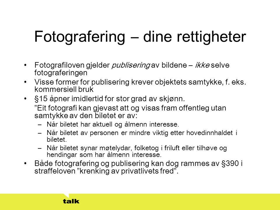 Fotografering – dine rettigheter •Fotografiloven gjelder publisering av bildene – ikke selve fotograferingen •Visse former for publisering krever obje