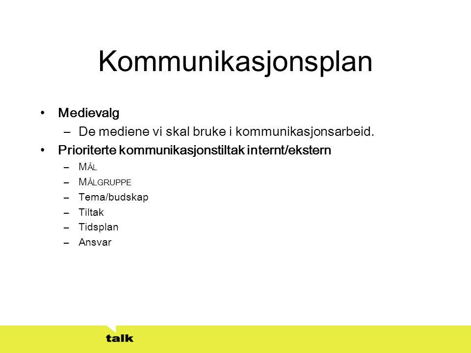 Kommunikasjonsplan •Medievalg –De mediene vi skal bruke i kommunikasjonsarbeid. •Prioriterte kommunikasjonstiltak internt/ekstern –M ÅL –M ÅLGRUPPE –T