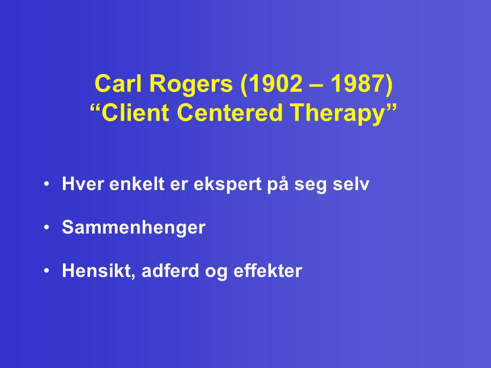 """Carl Rogers (1902 – 1987) """"Client Centered Therapy"""" •Hver enkelt er ekspert på seg selv •Sammenhenger •Hensikt, adferd og effekter"""