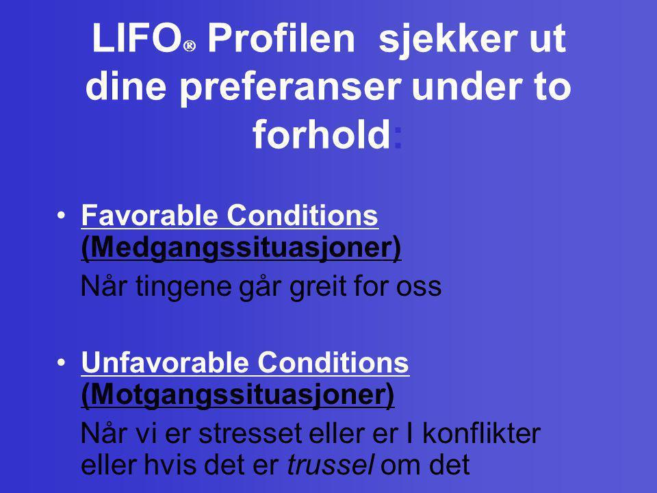 LIFO  Profilen sjekker ut dine preferanser under to forhold: •Favorable Conditions (Medgangssituasjoner) Når tingene går greit for oss •Unfavorable C