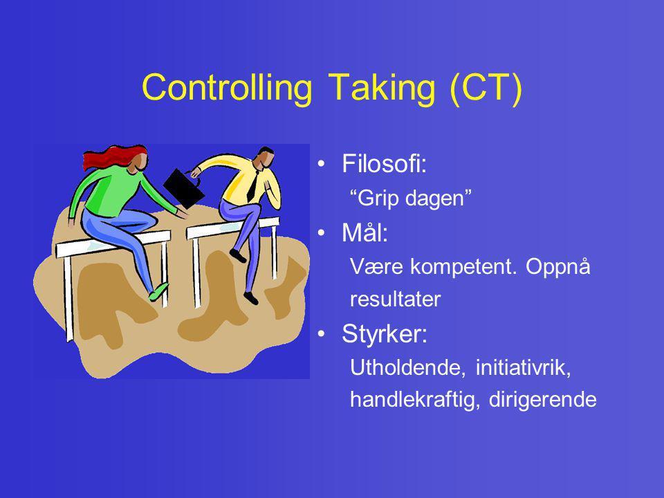 """Controlling Taking (CT) • Filosofi: """"Grip dagen"""" • Mål: Være kompetent. Oppnå resultater • Styrker: Utholdende, initiativrik, handlekraftig, dirigeren"""