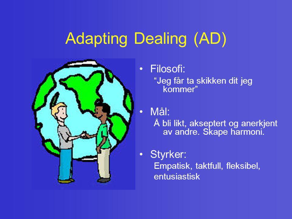 """Adapting Dealing (AD) • Filosofi: """"Jeg får ta skikken dit jeg kommer"""" • Mål: Å bli likt, akseptert og anerkjent av andre. Skape harmoni. • Styrker: Em"""