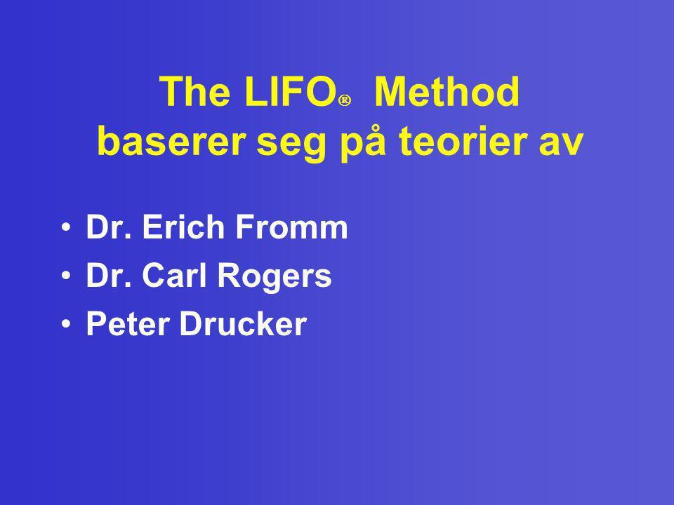 The LIFO  Method baserer seg på teorier av •Dr. Erich Fromm •Dr. Carl Rogers •Peter Drucker