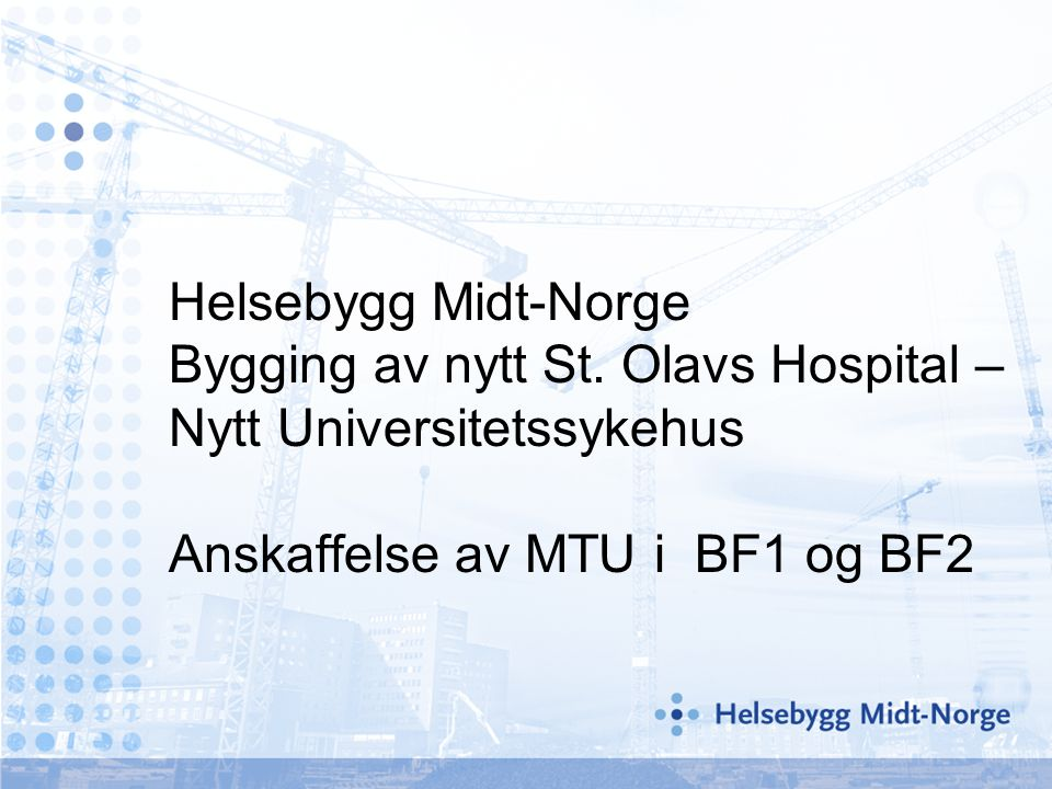 Helsebygg Midt-Norge Bygging av nytt St. Olavs Hospital – Nytt Universitetssykehus Anskaffelse av MTU i BF1 og BF2