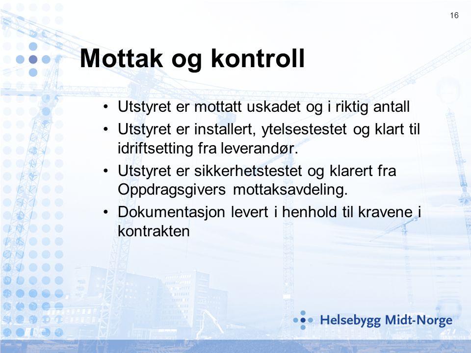 16 Mottak og kontroll •Utstyret er mottatt uskadet og i riktig antall •Utstyret er installert, ytelsestestet og klart til idriftsetting fra leverandør.
