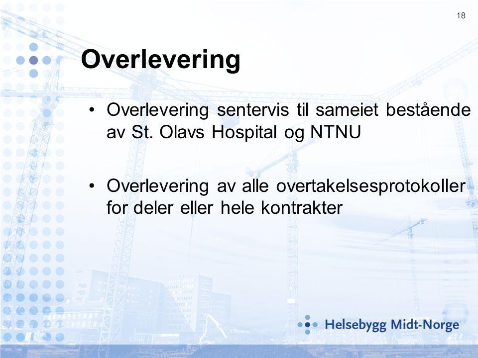 18 Overlevering •Overlevering sentervis til sameiet bestående av St. Olavs Hospital og NTNU •Overlevering av alle overtakelsesprotokoller for deler el