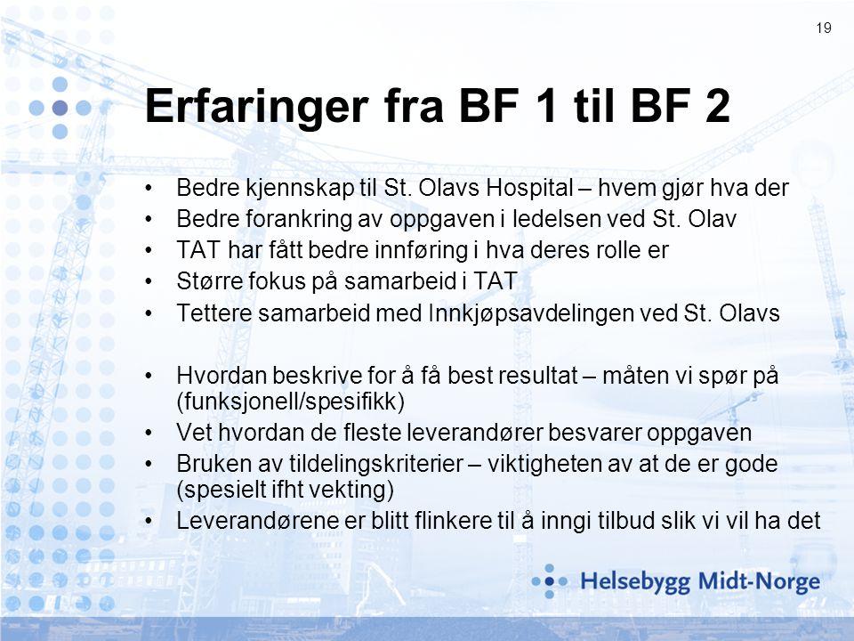 19 Erfaringer fra BF 1 til BF 2 •Bedre kjennskap til St. Olavs Hospital – hvem gjør hva der •Bedre forankring av oppgaven i ledelsen ved St. Olav •TAT