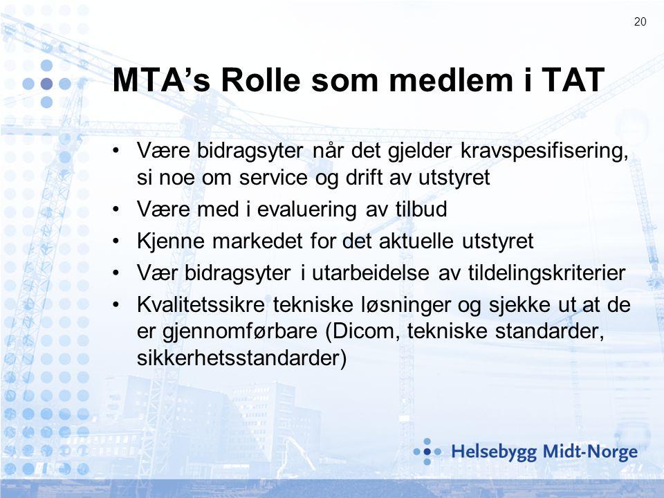 20 MTA's Rolle som medlem i TAT •Være bidragsyter når det gjelder kravspesifisering, si noe om service og drift av utstyret •Være med i evaluering av tilbud •Kjenne markedet for det aktuelle utstyret •Vær bidragsyter i utarbeidelse av tildelingskriterier •Kvalitetssikre tekniske løsninger og sjekke ut at de er gjennomførbare (Dicom, tekniske standarder, sikkerhetsstandarder)