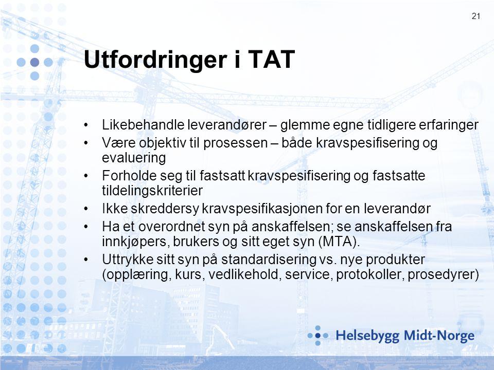 21 Utfordringer i TAT •Likebehandle leverandører – glemme egne tidligere erfaringer •Være objektiv til prosessen – både kravspesifisering og evaluerin