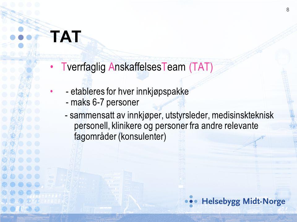 8 TAT •Tverrfaglig AnskaffelsesTeam (TAT) • - etableres for hver innkjøpspakke - maks 6-7 personer - sammensatt av innkjøper, utstyrsleder, medisinskteknisk personell, klinikere og personer fra andre relevante fagområder (konsulenter)