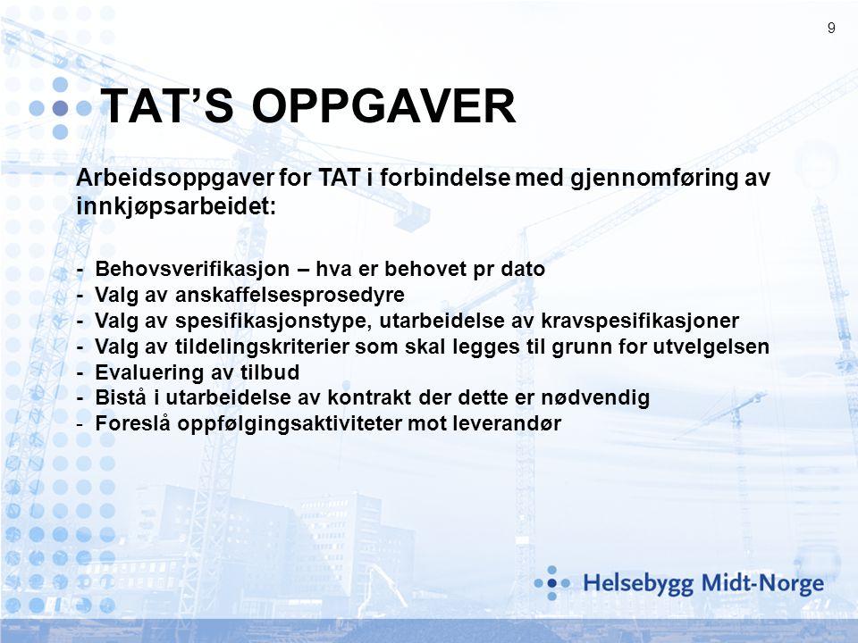 9 TAT'S OPPGAVER Arbeidsoppgaver for TAT i forbindelse med gjennomføring av innkjøpsarbeidet: - Behovsverifikasjon – hva er behovet pr dato - Valg av