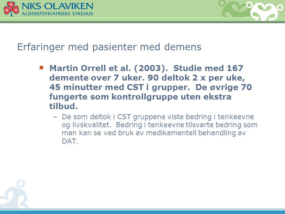 Erfaringer med pasienter med demens • Martin Orrell et al. (2003). Studie med 167 demente over 7 uker. 90 deltok 2 x per uke, 45 minutter med CST i gr