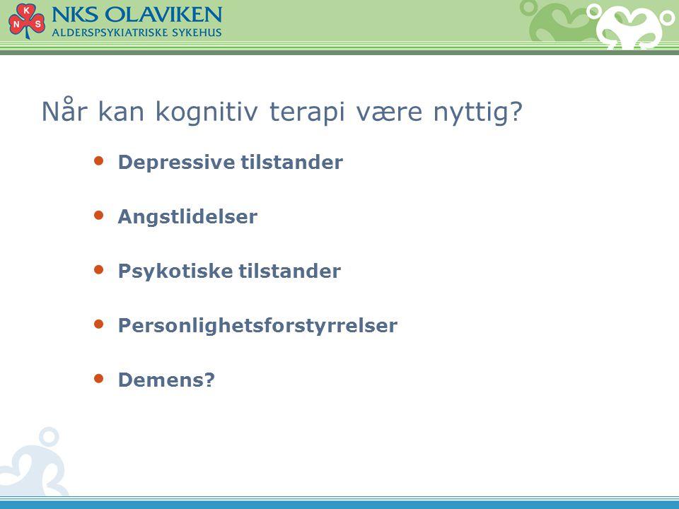 Når kan kognitiv terapi være nyttig? • Depressive tilstander • Angstlidelser • Psykotiske tilstander • Personlighetsforstyrrelser • Demens?