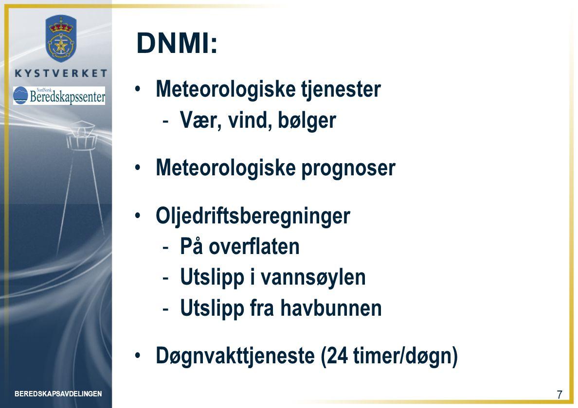 BEREDSKAPSAVDELINGEN 7 DNMI: • Meteorologiske tjenester - Vær, vind, bølger • Meteorologiske prognoser • Oljedriftsberegninger - På overflaten - Utsli