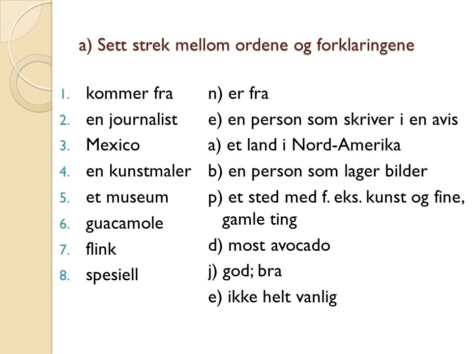 f) Lag spørsmål med verbet på første plass 9.Det er greit.