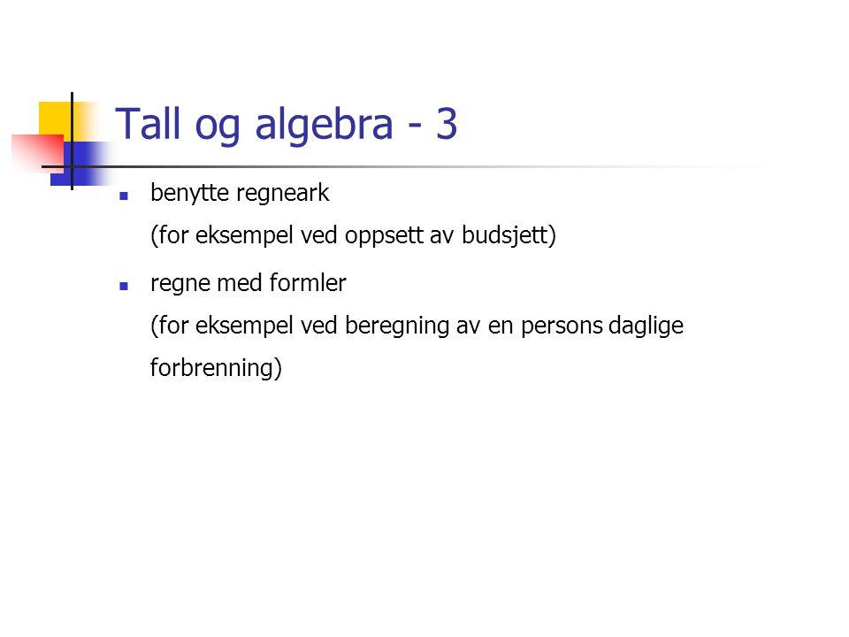 Tall og algebra - 3  benytte regneark (for eksempel ved oppsett av budsjett)  regne med formler (for eksempel ved beregning av en persons daglige forbrenning)