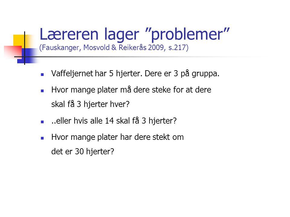 Læreren lager problemer (Fauskanger, Mosvold & Reikerås 2009, s.217)  Vaffeljernet har 5 hjerter.