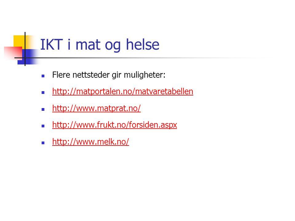 IKT i mat og helse  Flere nettsteder gir muligheter:  http://matportalen.no/matvaretabellen http://matportalen.no/matvaretabellen  http://www.matprat.no/ http://www.matprat.no/  http://www.frukt.no/forsiden.aspx http://www.frukt.no/forsiden.aspx  http://www.melk.no/ http://www.melk.no/