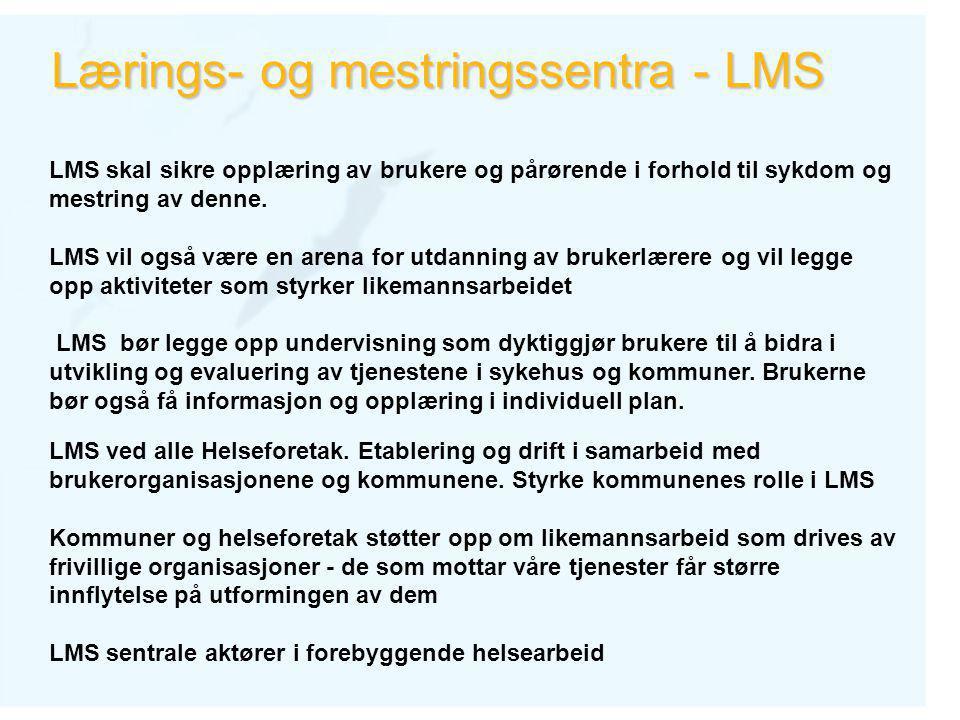 Lærings- og mestringssentra - LMS LMS skal sikre opplæring av brukere og pårørende i forhold til sykdom og mestring av denne.