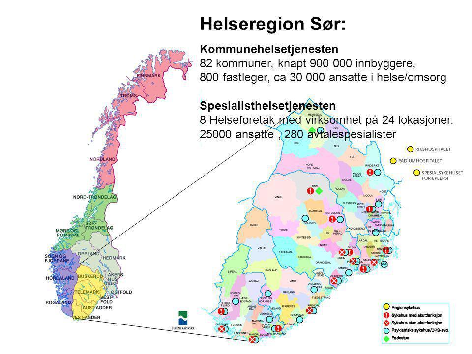 Helseregion Sør: Kommunehelsetjenesten 82 kommuner, knapt 900 000 innbyggere, 800 fastleger, ca 30 000 ansatte i helse/omsorg Spesialisthelsetjenesten 8 Helseforetak med virksomhet på 24 lokasjoner.