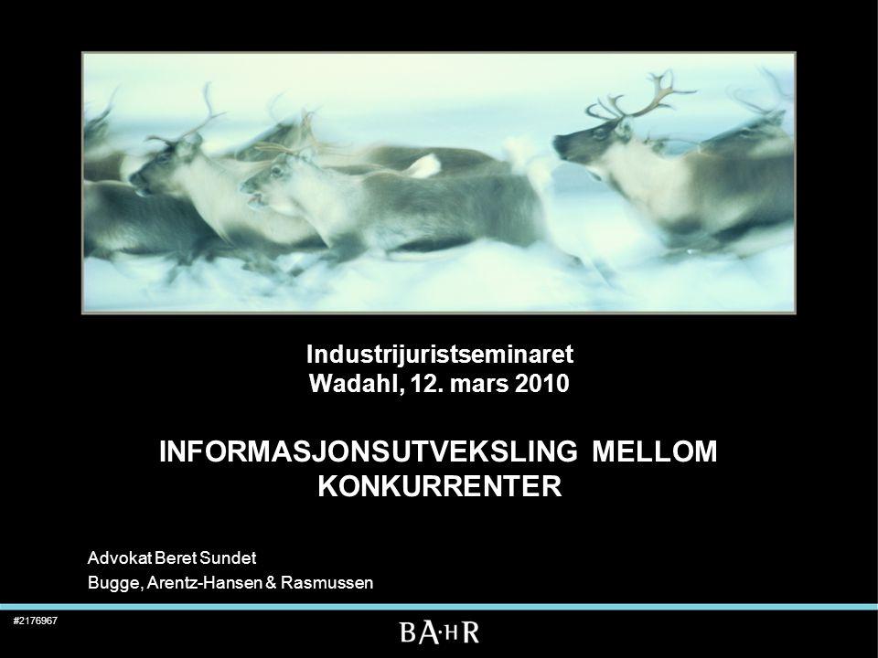 #2176967 Industrijuristseminaret Wadahl, 12. mars 2010 INFORMASJONSUTVEKSLING MELLOM KONKURRENTER Advokat Beret Sundet Bugge, Arentz-Hansen & Rasmusse