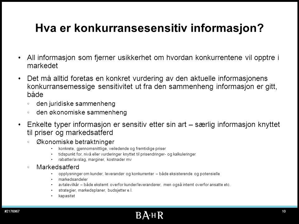 10#2176967 Hva er konkurransesensitiv informasjon? •All informasjon som fjerner usikkerhet om hvordan konkurrentene vil opptre i markedet •Det må allt