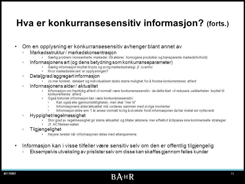 11#2176967 Hva er konkurransesensitiv informasjon? (forts.) •Om en opplysning er konkurransesensitiv avhenger blant annet av ◦Markedsstruktur / marked