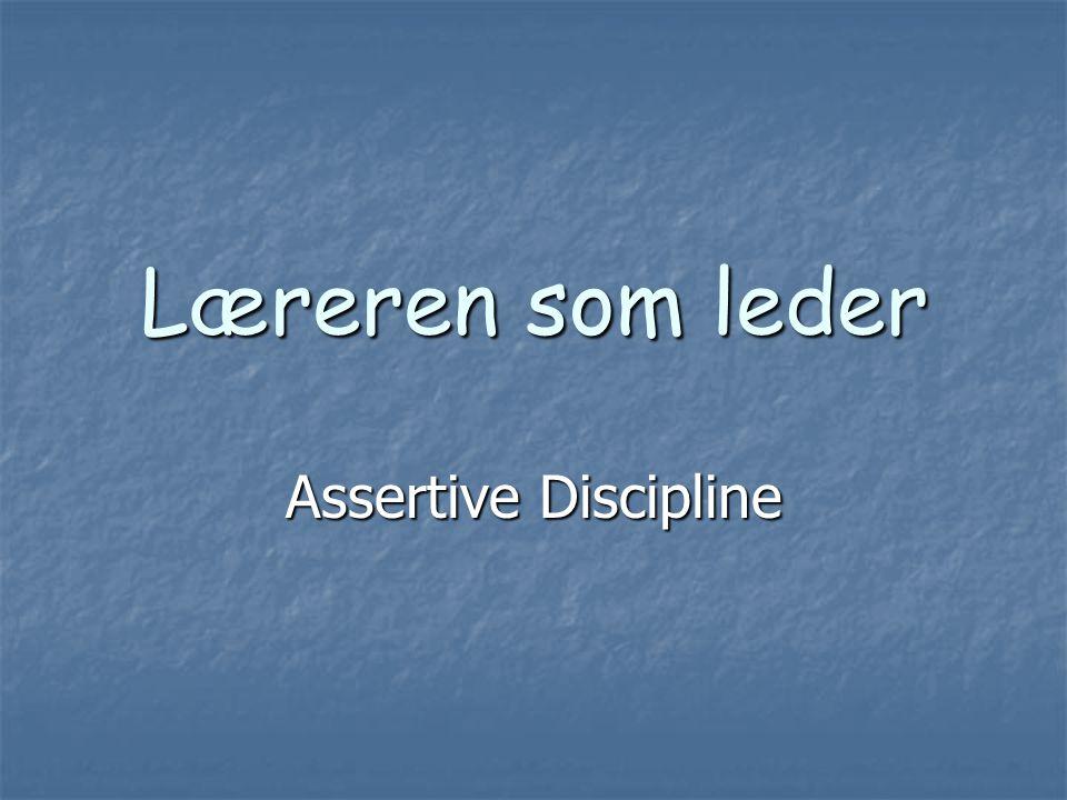 Læreren som leder Assertive Discipline