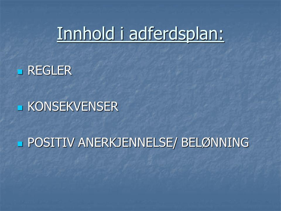 Innhold i adferdsplan:  REGLER  KONSEKVENSER  POSITIV ANERKJENNELSE/ BELØNNING