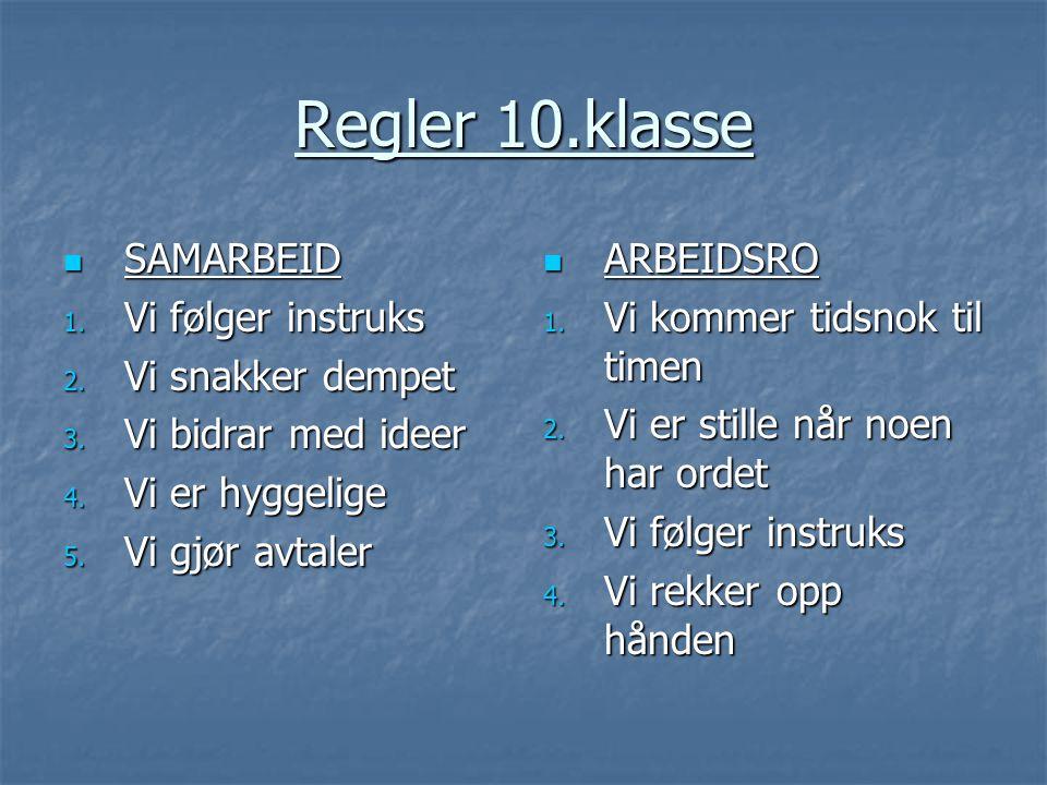 Regler 10.klasse  SAMARBEID 1. Vi følger instruks 2. Vi snakker dempet 3. Vi bidrar med ideer 4. Vi er hyggelige 5. Vi gjør avtaler  ARBEIDSRO 1. Vi