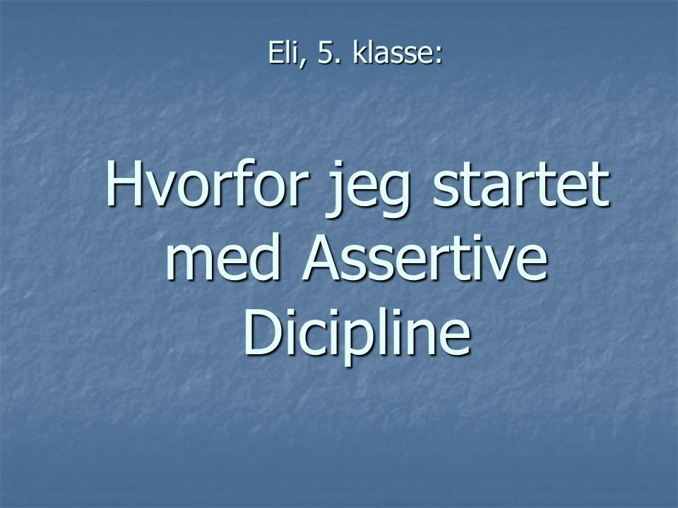Eli, 5. klasse: Hvorfor jeg startet med Assertive Dicipline