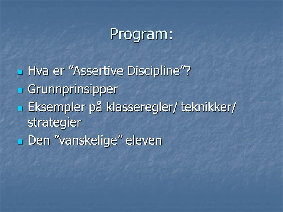 """Program:  Hva er """"Assertive Discipline""""?  Grunnprinsipper  Eksempler på klasseregler/ teknikker/ strategier  Den """"vanskelige"""" eleven"""