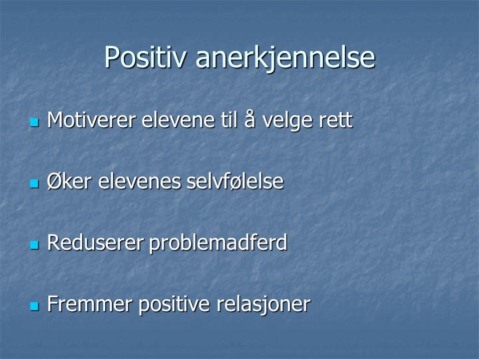 Positiv anerkjennelse  Motiverer elevene til å velge rett  Øker elevenes selvfølelse  Reduserer problemadferd  Fremmer positive relasjoner