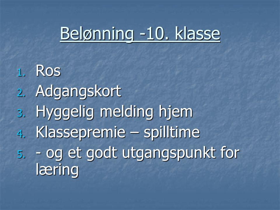 Belønning -10. klasse 1. Ros 2. Adgangskort 3. Hyggelig melding hjem 4. Klassepremie – spilltime 5. - og et godt utgangspunkt for læring