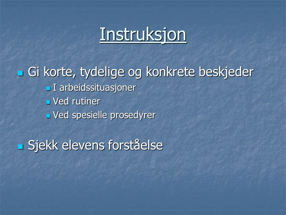 Instruksjon  Gi korte, tydelige og konkrete beskjeder  I arbeidssituasjoner  Ved rutiner  Ved spesielle prosedyrer  Sjekk elevens forståelse