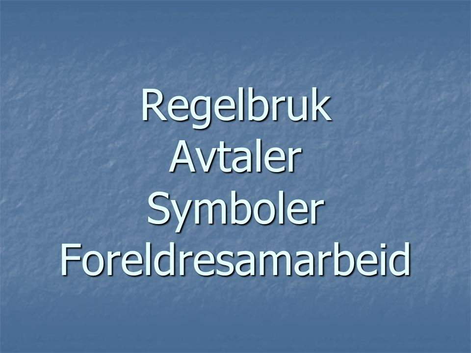 Eksempler: Regelbruk Avtaler Symboler Foreldresamarbeid
