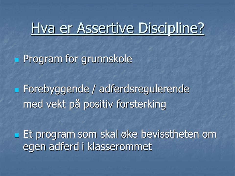 Hva er Assertive Discipline?  Program for grunnskole  Forebyggende / adferdsregulerende med vekt på positiv forsterking  Et program som skal øke be