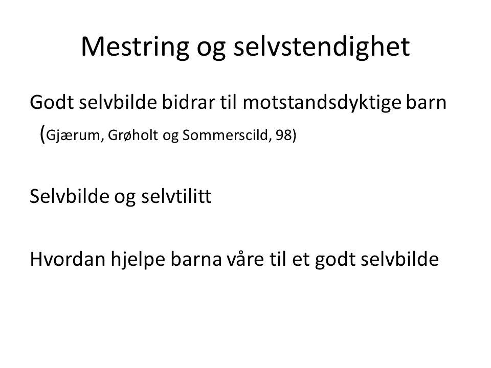 Mestring og selvstendighet Godt selvbilde bidrar til motstandsdyktige barn ( Gjærum, Grøholt og Sommerscild, 98) Selvbilde og selvtilitt Hvordan hjelp