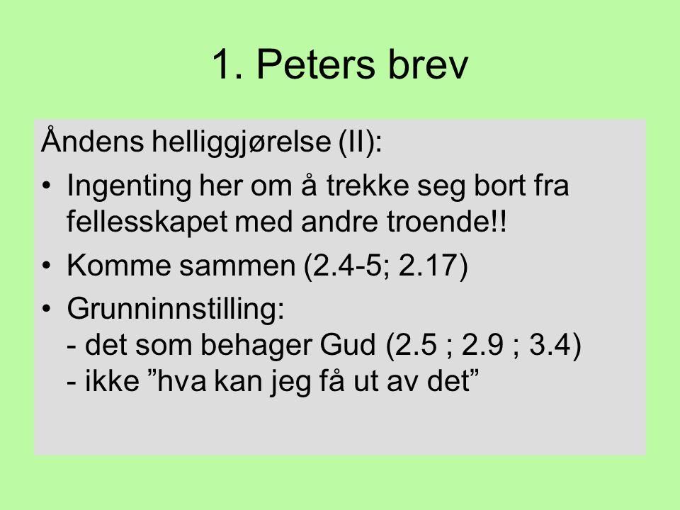 1. Peters brev Åndens helliggjørelse (II): •Ingenting her om å trekke seg bort fra fellesskapet med andre troende!! •Komme sammen (2.4-5; 2.17) •Grunn