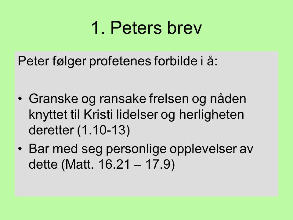 1. Peters brev Peter følger profetenes forbilde i å: •Granske og ransake frelsen og nåden knyttet til Kristi lidelser og herligheten deretter (1.10-13