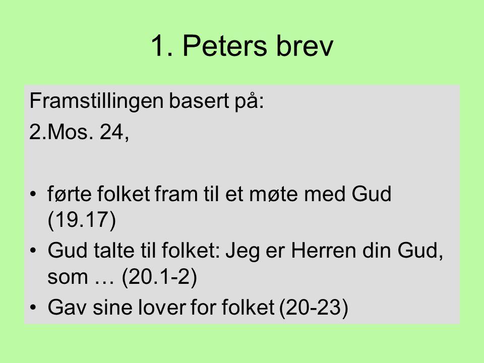 1. Peters brev Framstillingen basert på: 2.Mos. 24, •førte folket fram til et møte med Gud (19.17) •Gud talte til folket: Jeg er Herren din Gud, som …