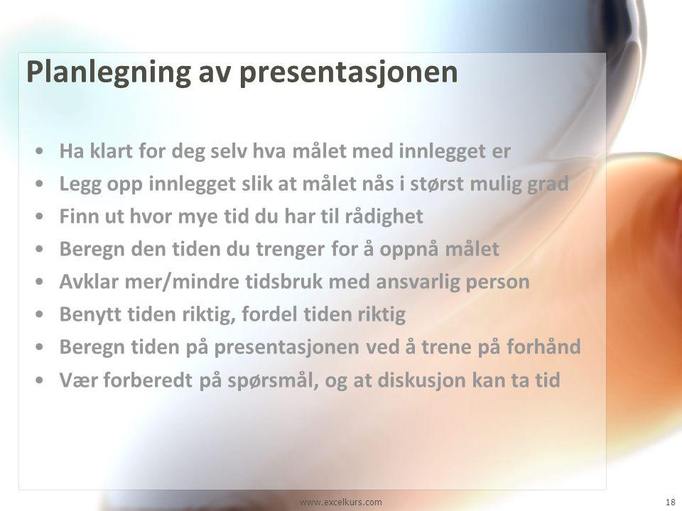 www.excelkurs.com18 Planlegning av presentasjonen •Ha klart for deg selv hva målet med innlegget er •Legg opp innlegget slik at målet nås i størst mul