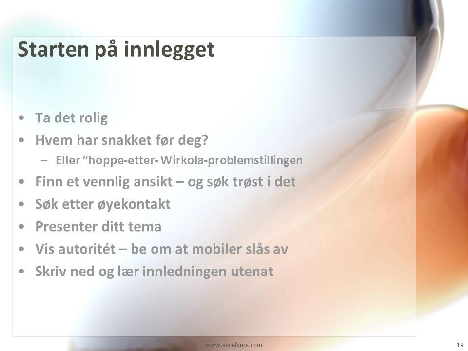 """www.excelkurs.com19 Starten på innlegget •Ta det rolig •Hvem har snakket før deg? –Eller """"hoppe-etter- Wirkola-problemstillingen •Finn et vennlig ansi"""