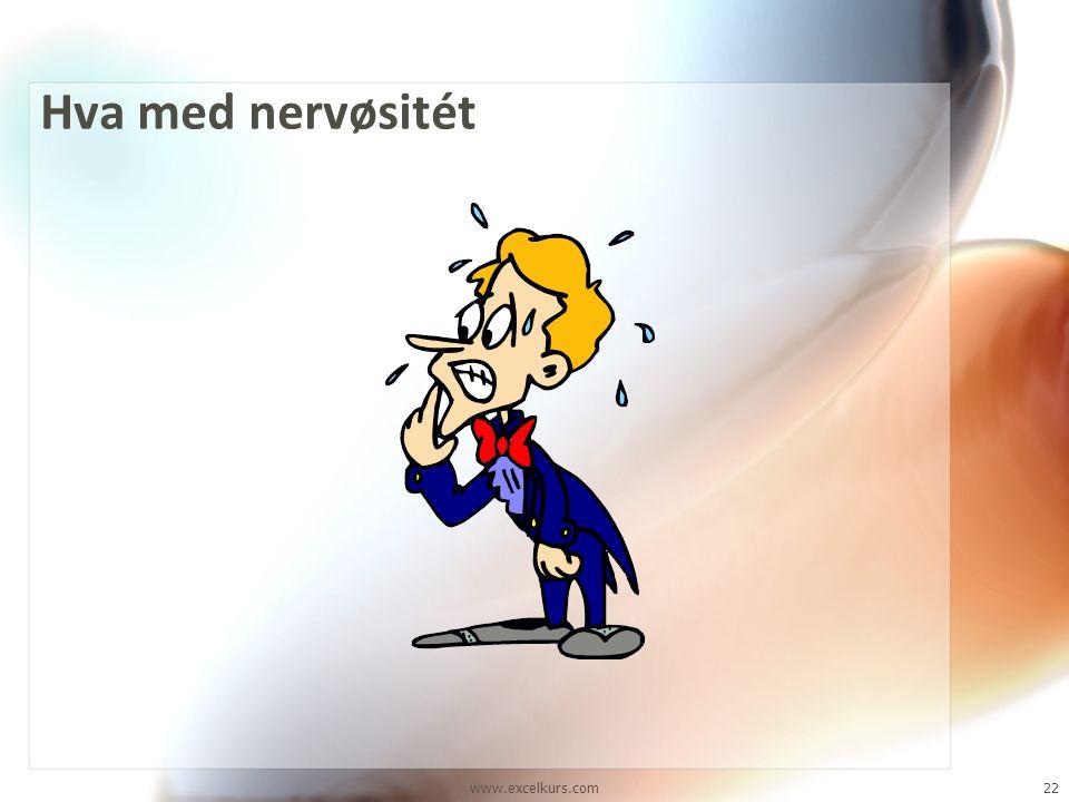 www.excelkurs.com22 Hva med nervøsitét
