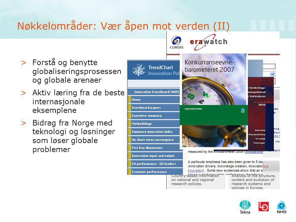 Nøkkelområder: Vær åpen mot verden (II) >Forstå og benytte globaliseringsprosessen og globale arenaer >Aktiv læring fra de beste internasjonale eksemplene >Bidrag fra Norge med teknologi og løsninger som løser globale problemer
