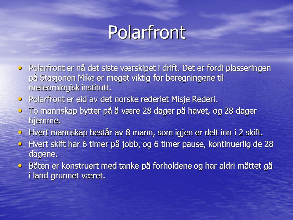 Polarfront • Polarfront er nå det siste værskipet i drift. Det er fordi plasseringen på Stasjonen Mike er meget viktig for beregningene til meteorolog