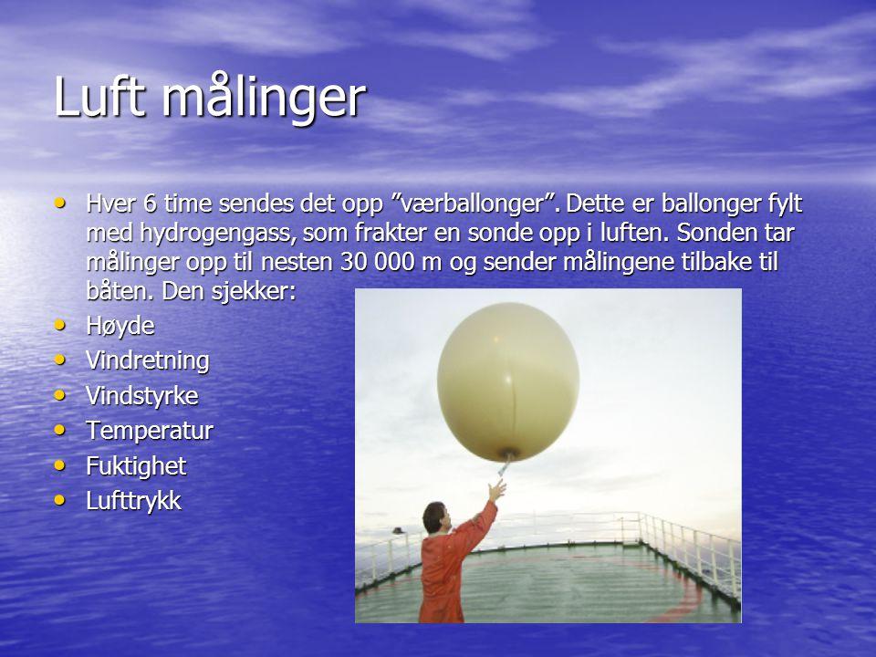 Luft målinger • Hver 6 time sendes det opp værballonger .